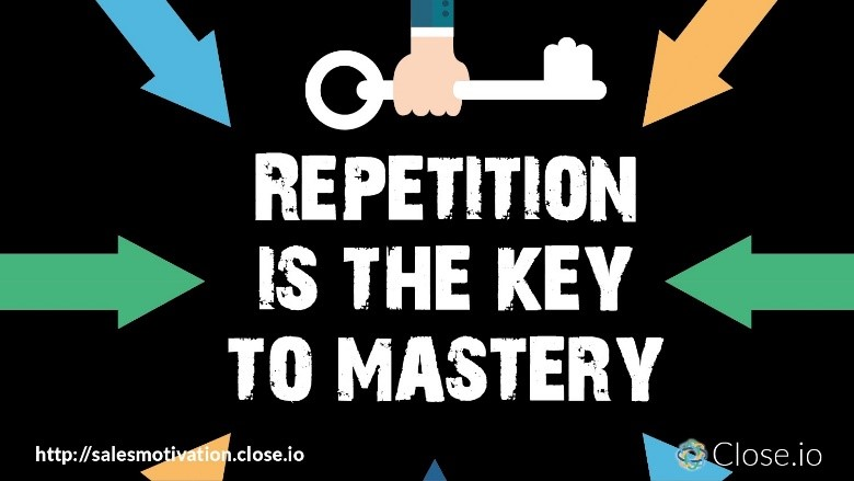 Repetition is the key to mastery!