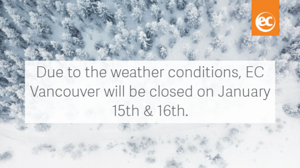 Due to the weather conditions, EC Vancouver will be closed on January 15th and 16th.